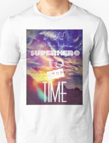 you don't have to be a superhero to stop time T-Shirt