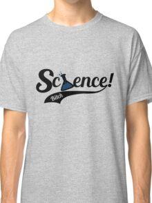 Science Bitch Classic T-Shirt