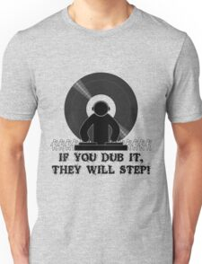 If You Dub It They Will Step Unisex T-Shirt