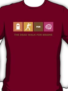 The Dead Walk for Brains T-Shirt
