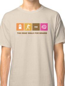 The Dead Walk for Brains Classic T-Shirt