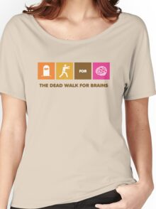 The Dead Walk for Brains Women's Relaxed Fit T-Shirt