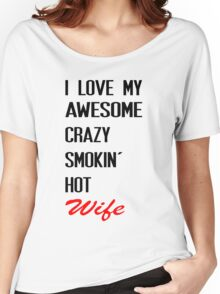 i love my awesome crazy smokin hot wife Women's Relaxed Fit T-Shirt