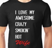 i love my awesome crazy smokin hot wife Unisex T-Shirt