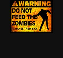 WARNING! Do Not Feed the Zombies (It Makes Them Sick) Unisex T-Shirt
