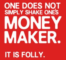One does not simply shake one's money maker. by nimbusnought