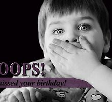 Oops! I missed your birthday! (Card) by Tracy Friesen