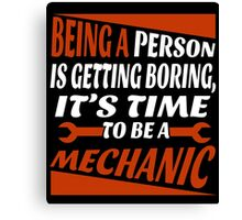 BEING A PERSON IS GETTING BORING, IT'S TIME TO BE A MECHANIC Canvas Print