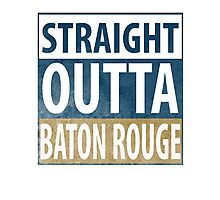 Straight Outta Baton Rouge Photographic Print
