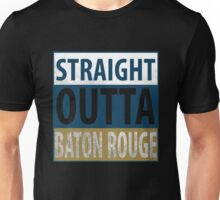 Straight Outta Baton Rouge Unisex T-Shirt
