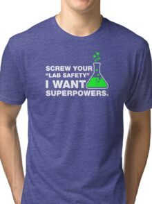 Screw Your Lab Safety, I Want Superpowers. Tri-blend T-Shirt