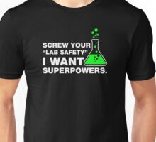 Screw Your Lab Safety, I Want Superpowers. Unisex T-Shirt