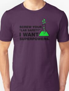 Srew Your Lab Safety, I Want Superpowers. T-Shirt