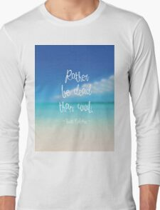 Rather be dead than cool Long Sleeve T-Shirt