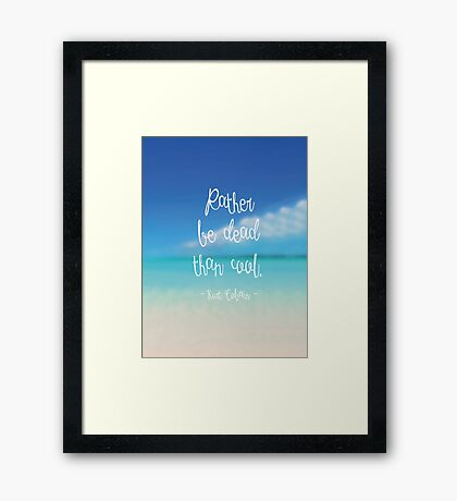 Rather be dead than cool Framed Print