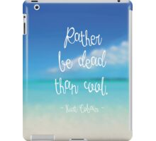 Rather be dead than cool iPad Case/Skin