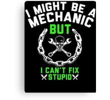 I MIGHT BE A MECHANIC Canvas Print