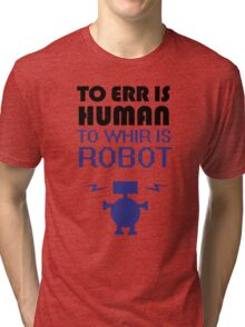 To Err Is Human, To Whir Is Robot Tri-blend T-Shirt