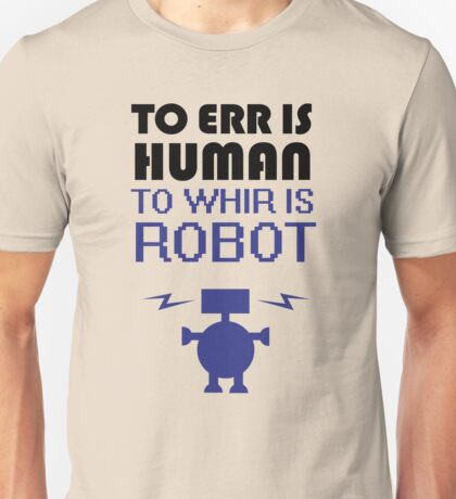 To Err Is Human, To Whir Is Robot Unisex T-Shirt