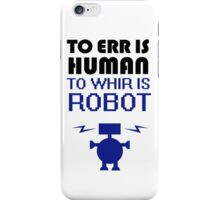 To Err Is Human, To Whir Is Robot iPhone Case/Skin