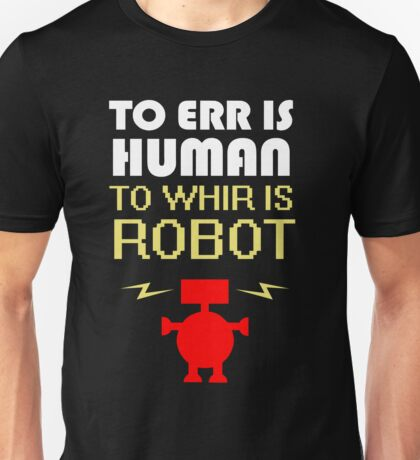 To Err Is Human, To Whir Is Robot (light design) Unisex T-Shirt