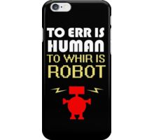 To Err Is Human, To Whir Is Robot (light design) iPhone Case/Skin