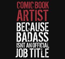 Humorous Comic Book Artist because Badass Isn't an Official Job Title' Tshirt, Accessories and Gifts by Albany Retro