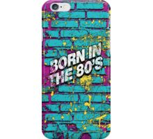 Born In The 80's  iPhone Case/Skin