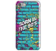 Born In The 80's  iPhone Case/Skin