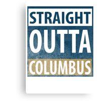 Straight Outta Columbus Canvas Print