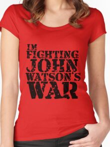 I'm Fighting John Watson's War V.1 Women's Fitted Scoop T-Shirt