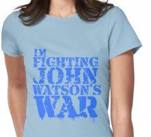 I'm Fighting John Watson's War V.2 Womens Fitted T-Shirt
