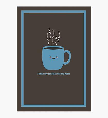 I drink my tea black like my heart Photographic Print