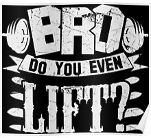 Bro Do You Even Lift? Gym Fitness Poster