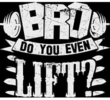Bro Do You Even Lift? Gym Fitness Photographic Print