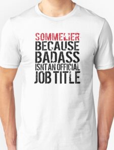 Hilarious 'Sommelier because Badass Isn't an Official Job Title' Tshirt, Accessories and Gifts T-Shirt