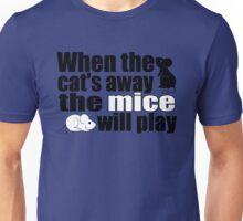 When the cat's away... Unisex T-Shirt
