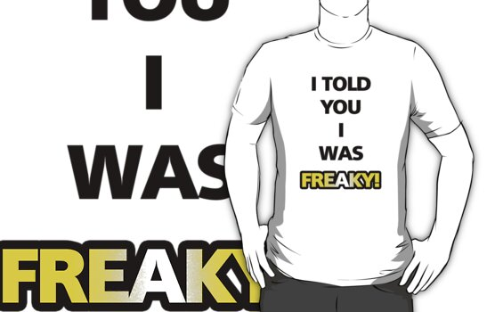 """Flight of the Conchords """"I Told You I Was Freaky"""" Tee by MattleeD"""