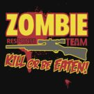 "Zombie Response Team ""Kill or be Eatin""  by BUB THE ZOMBIE"