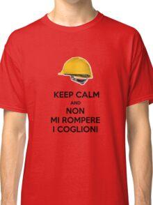KEEP CALM AND DONT BREAK MY BALLS Classic T-Shirt
