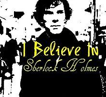 I Believe In Sherlock Holmes by 221bBakerstreet