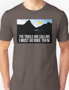 Cool 'The Trails are Calling. I Must Go Bike Them.' T-Shirt and Accessories for Trail Riders T-Shirt