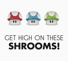 Get High on these Shrooms! by Mitch Nied