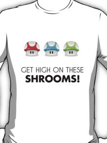 Get High on these Shrooms! T-Shirt