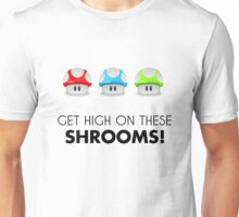 Get High on these Shrooms! Unisex T-Shirt