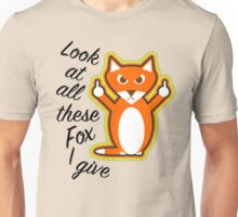 Look at all these Fox I give Unisex T-Shirt