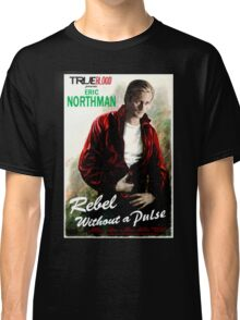 True Blood Eric Northman 'Rebel without a Pulse' Classic T-Shirt