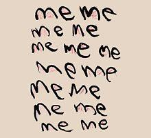 MeMeMe...Me Unisex T-Shirt