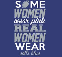 Some Women Wear Pink. Real Women Wear Colts Blue (Indianapolis Football Colors) T-Shirt