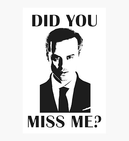 Moriarty, Did You Miss Me? Photographic Print